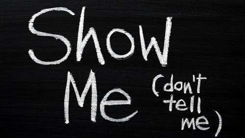 show me, don't tell me